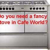 Cafe World Cheats & Tips: Do Some Stoves Work Better Than Others?