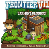 FrontierVille Varmint Cannons coming soon