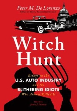 Witch Hunt. Essays on the U.S. Auto Industry and the Blithering Idiots Who almost Killed It