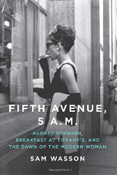 Fifth Avenue, 5 A.M.: Audrey Hepburn, Breakfast at Tiffany's, and the Dawn of the Modern Woman book