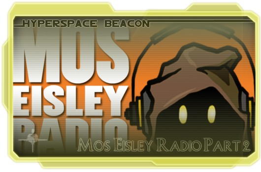 Hyperspace Beacon: Mos Eisley Radio Part 2