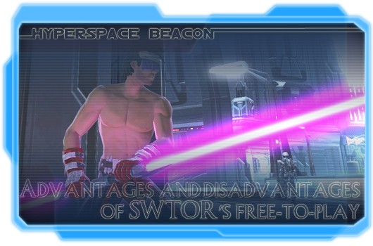 Hyperspace Beacon Advantages and disadvantages of SWTOR's freetoplay