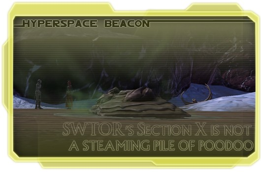 Hyperspace Beacon SWTOR's Section X is not a steaming pile of poodoo