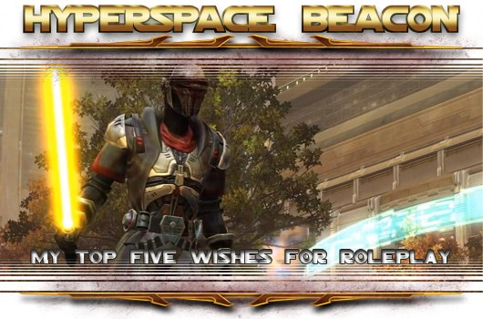 Hyperspace Beacon My top five wishes for SWTOR roleplay