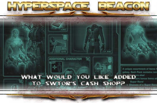 Hyperspace Beacon What would you like added to SWTOR's cash shop