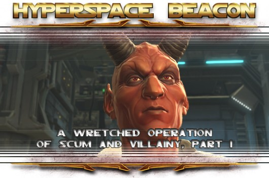Hyperspace Beacon SWTOR  a wretched operation of Scum and Villainy, part 1