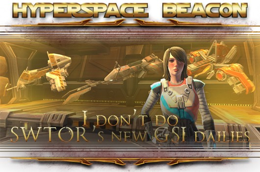 Hyperspace Beacon I don't do SWTOR's new GSI dailies