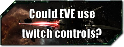 EVE Evolved Could EVE use twitch controls