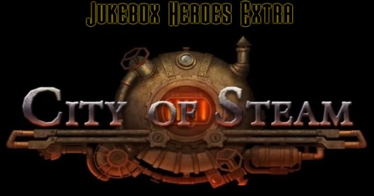 Jukebox Heroes Extra A chat with City of Steam's composer