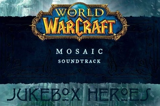 Jukebox Heroes World of Warcraft's Mosaic soundtrack