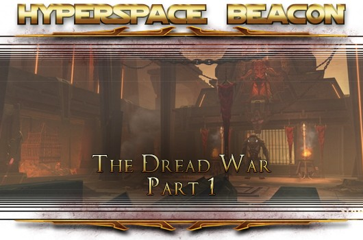 Hyperspace Beacon SWTOR's Dread War, part 1