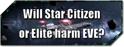 EVE Evolved Will Star Citizen or Elite harm EVE