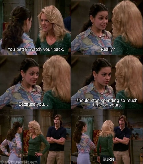 no show has quite as many epic burns as that 70s show here are some of ...