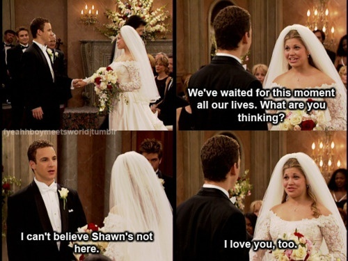 boy meets world relationship quotes Ladies and gentlemen, the fictional relationship we all will never have this was one of my favorite boy meets world quotes: i do my thing and you do your.