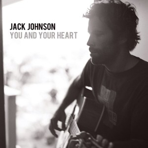 Jack Johnson You and Your Heart