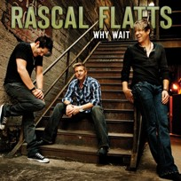 Rascal Flatts Why Wait