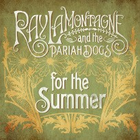 Ray LaMontagne & The Pariah Dogs For the Summer