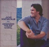 Joe Nichols Gimmie That Girl