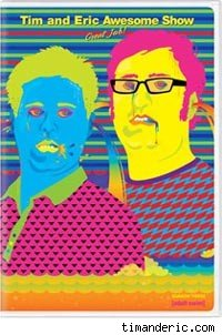 Tim and Eric Awesome Shwo Great Job