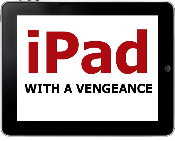 iPad WITH A VENGEANCE