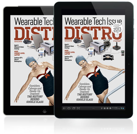 Distro Issue 70 arrives with a look at the promise of wearable computing and the history behind Google Glass