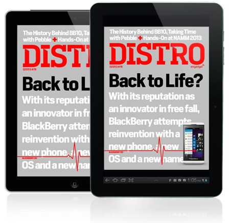 Distro Issue 76 Will a duo of new phones and a new OS be enough to bring BlackBerry back to life