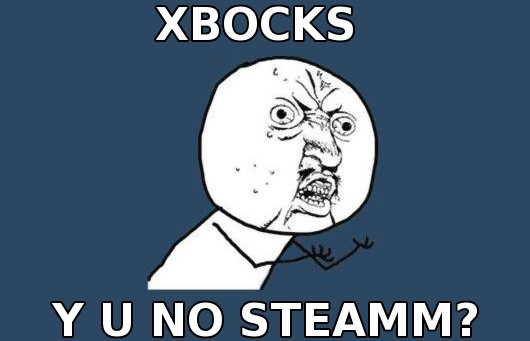 XBOCKS, WHY Y KNOW STEAMM?