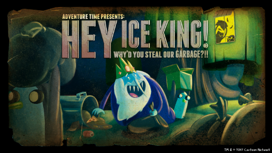 Adventure Time Hey Ice King, Why'd You Steal Our Garbage! review Hey Ice King, why'd you steal my heart