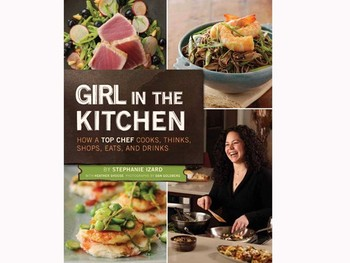 Cookbooks We Love: Stephanie Izard\'s \'Girl In The Kitchen\'