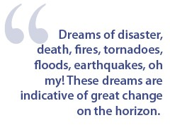 dreams about disaster, tornadoes and earthquakes portend change.