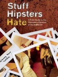 Hipsters hate a field guide to the passionate opinions of the