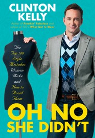 Oh No She Didn't: Clinton Kelly of What Not To Wear Shares Women's Biggest Style Mistakes