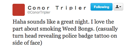 funny tweets, funniest tweets, @conortripler, smoking bongs turn head revealing police badge tattoo