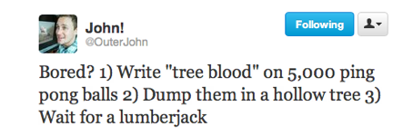 funny tweets, funniest tweets, @outerjohn, bored write tree blood on ping pong balls