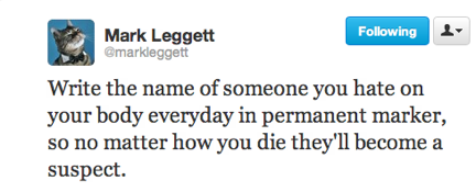 funny tweets, funniest tweets, @markleggett, write your name on your body every day person you hate permanent marker