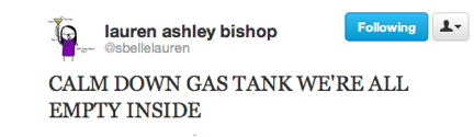 funny tweets, funniest tweets, calm down gas tank we're all empty inside, @sbellelauren