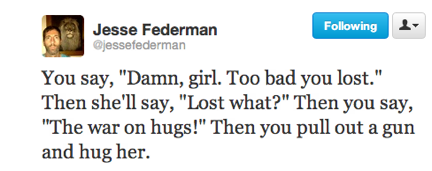 funny tweets, funniest tweets, @jessefederman, damn girl you lost war on hugs