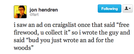 funny tweets, funniest tweets, @fart, jon hendren, craigslist ad for firewood ad for the woods