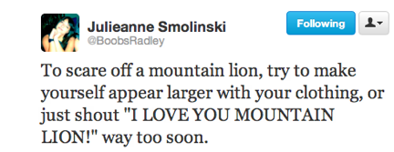 funny tweets, funniest tweets, @boobsradley, Julieanne Smolinski, scare off a mountain lion say I love you mountain lion way too soon
