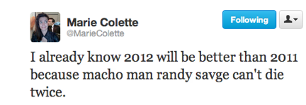 funny tweets, funniest tweets, @mariecolette, I already know 2012 will be better than 2011 because Randy Macho Man Savage can't die twice