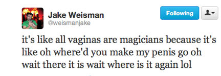 funny tweets, funniest tweets, @weismanjake, all vaginas are magicinas where'd the penis go lol