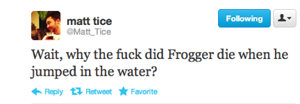 funny tweets, funniest tweets, @Matt_Tice, why did Frogger die when he jumped in the water