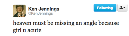 funny tweets, funniest tweets, @KenJennings, heaven missing an angle because girl u acute, joke