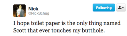 funny tweets, funniest tweets, funny jokes, @NickSchug, I hope toilet paper is the only thing named Scott that ever touches my butthole