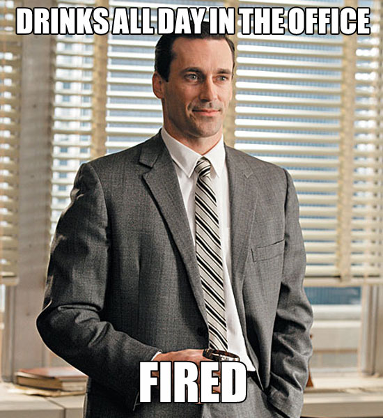 real life don draper meme, drinks all day in the office