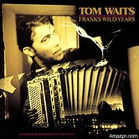 'Frank's Wild Years,' Tom Waits