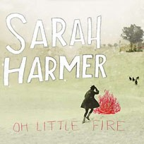 Sarah Harmer, Oh Little Fire (album)