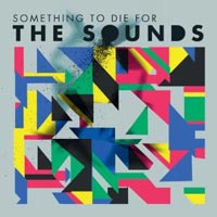 The Sounds, Something to Die For
