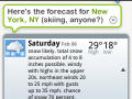 Siri looked up the forecast using GPS, and even offered a snarky little comment.