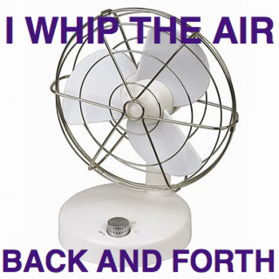 i whip the air back and forth - fan